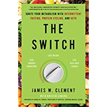 The Switch: Ignite Your Metabolism with Intermittent Fasting, Protein Cycling, and Keto (English Edition)