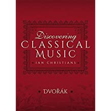 Discovering Classical Music: Dvorak: His Life, The Person, His Music (English Edition)