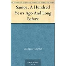 Samoa, A Hundred Years Ago And Long Before (English Edition)