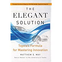 The Elegant Solution: Toyota's Formula for Mastering Innovation (English Edition)