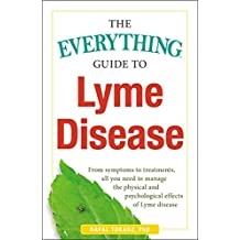 The Everything Guide To Lyme Disease: From Symptoms to Treatments, All You Need to Manage the Physical and Psychological Effects of Lyme Disease (Everything®) (English Edition)