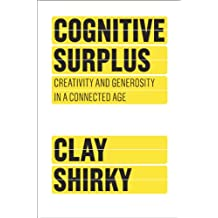 Cognitive Surplus: Creativity and Generosity in a Connected Age: How Technology Makes Consumers into Collaborators (English Edition)