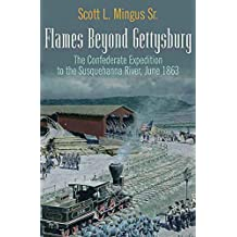 Flames Beyond Gettysburg: The Confederate Expedition to the Susquehanna River, June 1863 (English Edition)