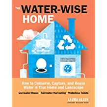 The Water-Wise Home: How to Conserve, Capture, and Reuse Water in Your Home and Landscape (English Edition)