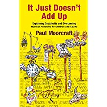 It Just Doesn't Add Up: Explaining Dyscalculia and Overcoming Number Problems for Children and Adults (English Edition)