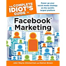 The Complete Idiot's Guide to Facebook Marketing: Power Up Your Social Media Strategy on the World's Largest Platform (English Edition)