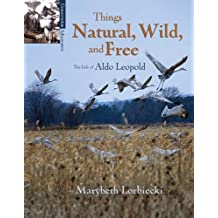 Things Natural, Wild, and Free: The Life of Aldo Leopold (Conservation Pioneers) (English Edition)