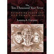 The Ten-Thousand Year Fever: Rethinking Human and Wild-Primate Malarias (New Frontiers in Historical Ecology) (English Edition)