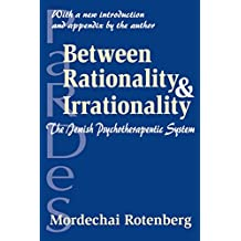 Between Rationality and Irrationality: The Jewish Psychotherapeutic System (English Edition)