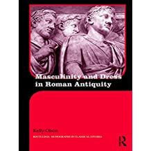 Masculinity and Dress in Roman Antiquity (Routledge Monographs in Classical Studies) (English Edition)