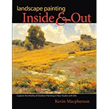 Landscape Painting Inside and Out: Capture the Vitality of Outdoor Painting in Your Studio with Oils (English Edition)