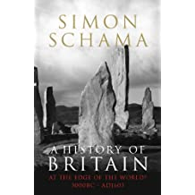 A History of Britain - Volume 1: At the Edge of the World? 3000 BC-AD 1603 (English Edition)