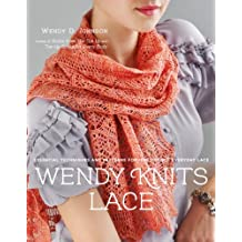 Wendy Knits Lace: Essential Techniques and Patterns for Irresistible Everyday Lace (English Edition)