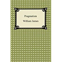 Pragmatism [with Biographical Introduction] (English Edition)