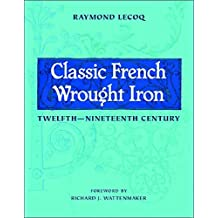 Classic French Wrought Iron: Twelfth-Nineteenth Century