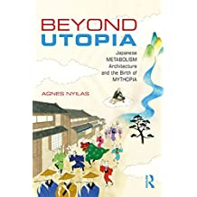 Beyond Utopia: Japanese Metabolism Architecture and the Birth of Mythopia (English Edition)
