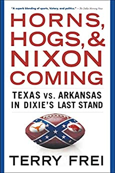 """""""Horns, Hogs, and Nixon Coming: Texas vs. Arkansas in Dixie's Last Stand (English Edition)"""",作者:[Frei, Terry]"""