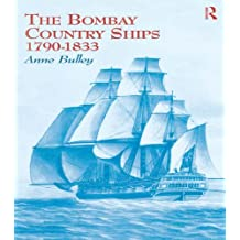 The Bombay Country Ships 1790-1833 (English Edition)