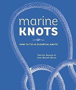 """Marine Knots: How to Tie 40 Essential Knots (English Edition)"",作者:[Moreau, Patrick, Heron, Jean-Benoit]"