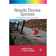 Nordic Dance Spaces: Practicing and Imagining a Region (The Nordic Experience) (English Edition)