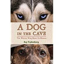 A Dog in the Cave: The Wolves Who Made Us Human (English Edition)