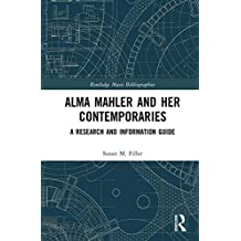 Alma Mahler and Her Contemporaries: A Research and Information Guide (Routledge Music Bibliographies) (English Edition)