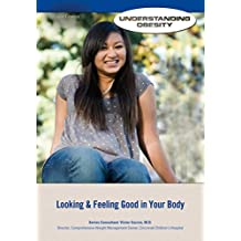 Looking & Feeling Good in Your Body (Understanding Obesity) (English Edition)