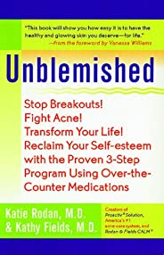 Unblemished: Stop Breakouts! Fight Acne! Transform Your Life! Reclaim Your Self-Esteem with the Proven 3-Step