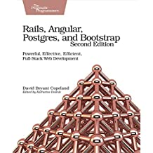 Rails, Angular, Postgres, and Bootstrap: Powerful, Effective, Efficient, Full-Stack Web Development (English Edition)