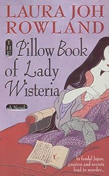 """The Pillow Book of Lady Wisteria: A Novel (Sano Ichiro Novels 7) (English Edition)"",作者:[Rowland, Laura Joh]"