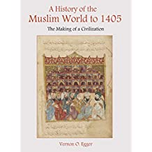 A History of the Muslim World to 1405: The Making of a Civilization (English Edition)