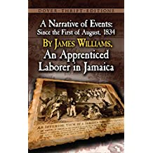 A Narrative of Events: Since the First of August, 1834, by James Williams, an Apprenticed Laborer in Jamaica (Dover Thrift Editions) (English Edition)