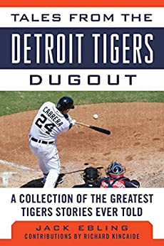 """Tales from the Detroit Tigers Dugout: A Collection of the Greatest Tigers Stories Ever Told (Tales from the Team) (English Edition)"",作者:[Ebling, Jack]"