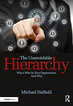 """The Unavoidable Hierarchy: Who's who in your organization and why (English Edition)"",作者:[Michael Hatfield]"