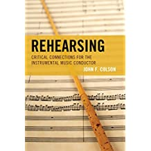 Rehearsing: Critical Connections for the Instrumental Music Conductor (English Edition)