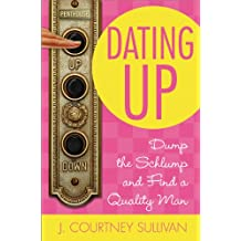 Dating Up: Dump the Schlump and Find a Quality Man (English Edition)