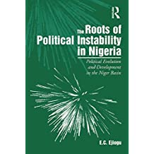 The Roots of Political Instability in Nigeria: Political Evolution and Development in the Niger Basin (English Edition)