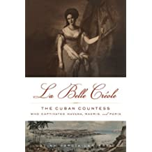 La Belle Créole: The Cuban Countess Who Captivated Havana, Madrid, and Paris (English Edition)