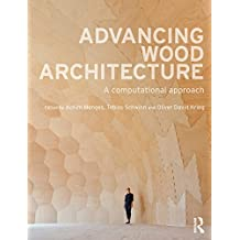 Advancing Wood Architecture: A Computational Approach (English Edition)
