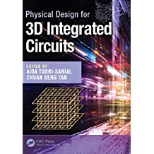 Physical Design for 3D Integrated Circuits (Devices, Circuits, and Systems Book 55) (English Edition)