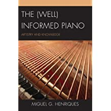 The (Well) Informed Piano: Artistry and Knowledge (English Edition)