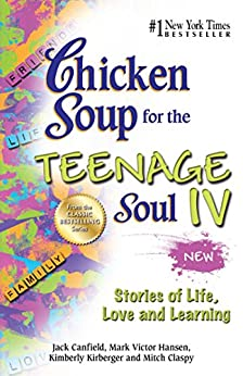 """Chicken Soup for the Teenage Soul IV: More Stories of Life, Love and Learning (English Edition)"",作者:[Canfield, Jack, Hansen, Mark Victor]"