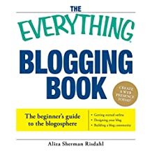 The Everything Blogging Book: Publish Your Ideas, Get Feedback, And Create Your Own Worldwide Network (Everything®) (English Edition)