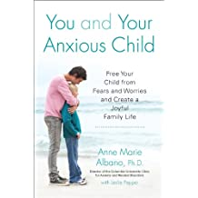 You and Your Anxious Child: Free Your Child from Fears and Worries and Create a Joyful Family Life (Lynn Sonberg Book) (English Edition)