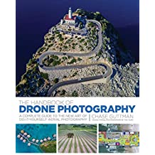 The Handbook of Drone Photography: A Complete Guide to the New Art of Do-It-Yourself Aerial Photography. (English Edition)