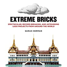 Extreme Bricks: Spectacular, Record-Breaking, and Astounding LEGO Projects from around the World (English Edition)