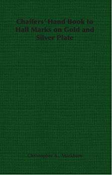 """""""Chaffers' Hand Book to Hall Marks on Gold and Silver Plate (English Edition)"""",作者:[Markham, Christopher A.]"""