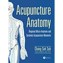 Acupuncture Anatomy: Regional Micro-Anatomy and Systemic Acupuncture Networks (English Edition)
