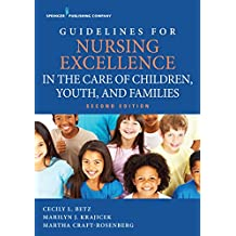 Guidelines for Nursing Excellence in the Care of Children, Youth, and Families, Second Edition (English Edition)