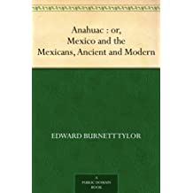 Anahuac : or, Mexico and the Mexicans, Ancient and Modern (English Edition)